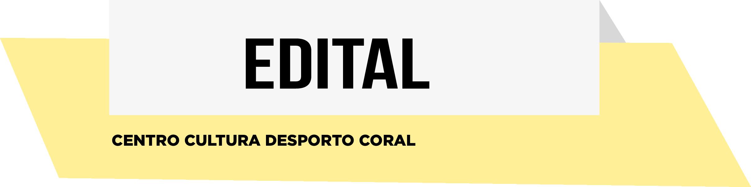 EDITAL- Centro Cultura Desporto Coral