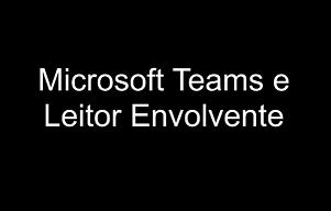 Leitor envolvente, ferramenta de acessibilidade na Microsoft Teams