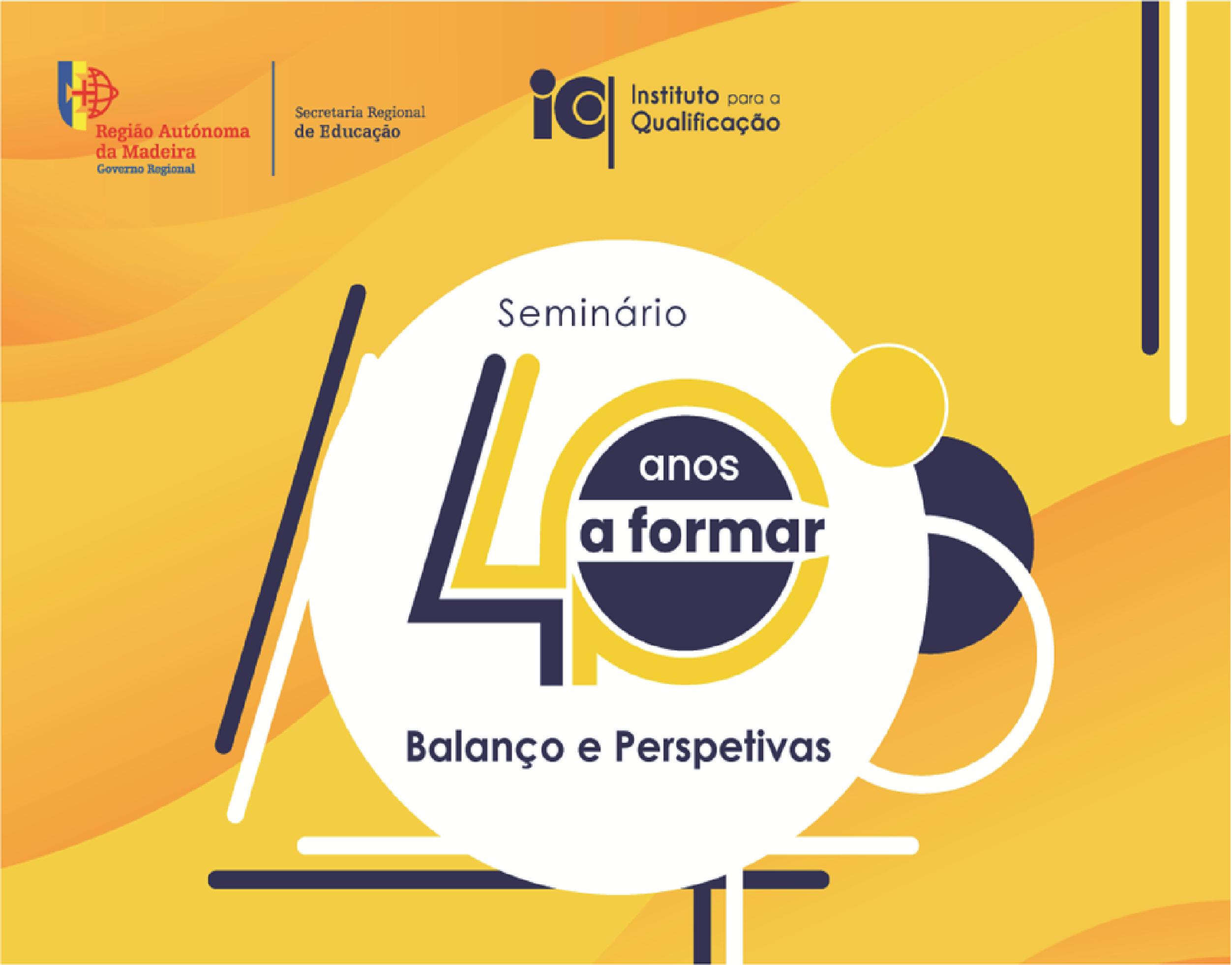 """Seminário """"40 anos a formar– Balanço e perspetivas"""""""