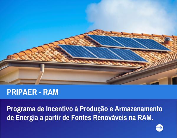 Programa de Incentivo à Produção e Armazenamento de Energia a partir de Fontes Renováveis (PRIPAER-RAM).