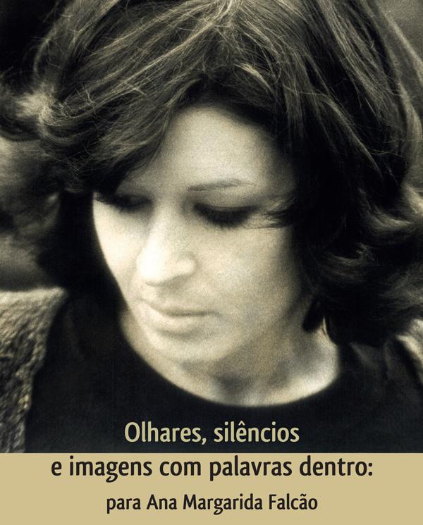 """""""Olhares, silêncios e imagens com palavras dentro: para Ana Margarida Falcão"""""""