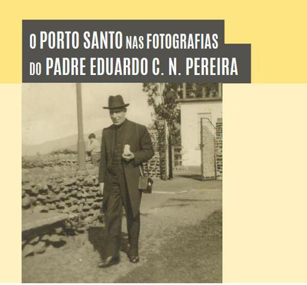 O Porto Santo nas Fotografias do Padre Eduardo C. N. Pereira