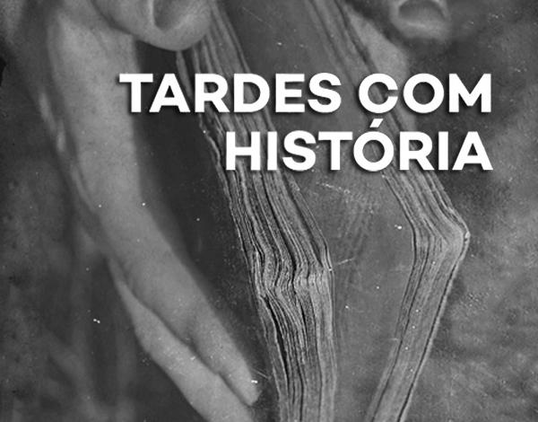 """""""Tardes com História"""""""